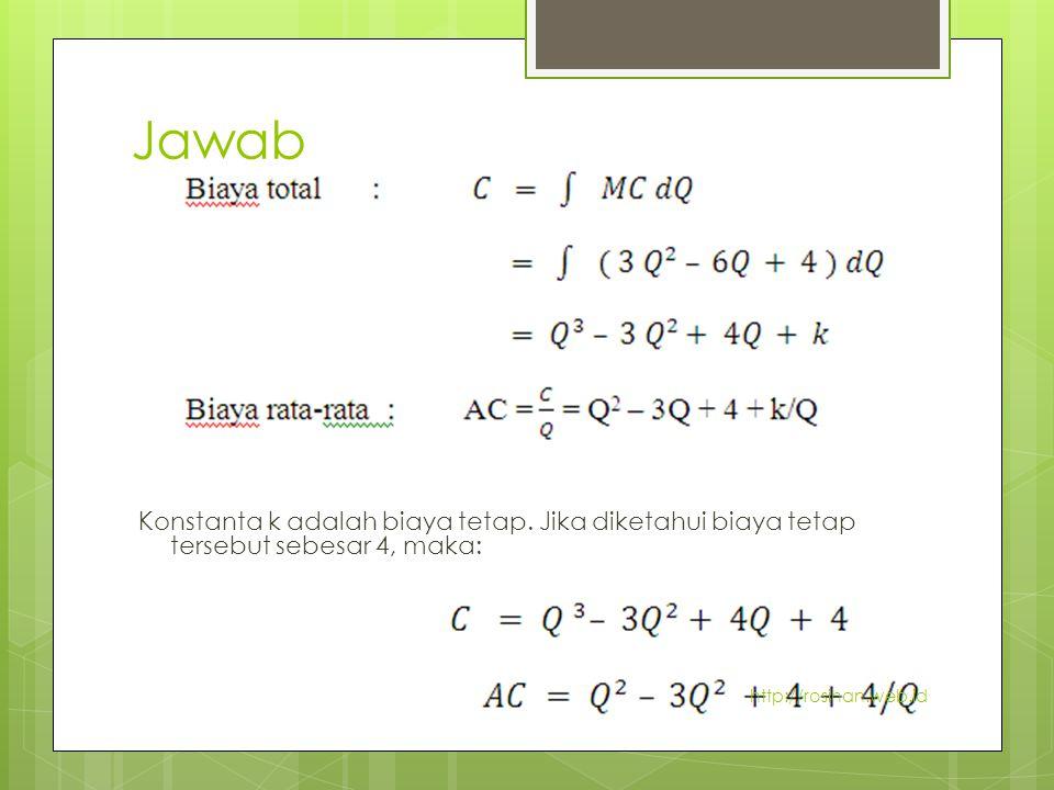 Jawab Konstanta k adalah biaya tetap. Jika diketahui biaya tetap tersebut sebesar 4, maka: C = Q3 – 3Q2 AC = Q2 – 3Q4/Q