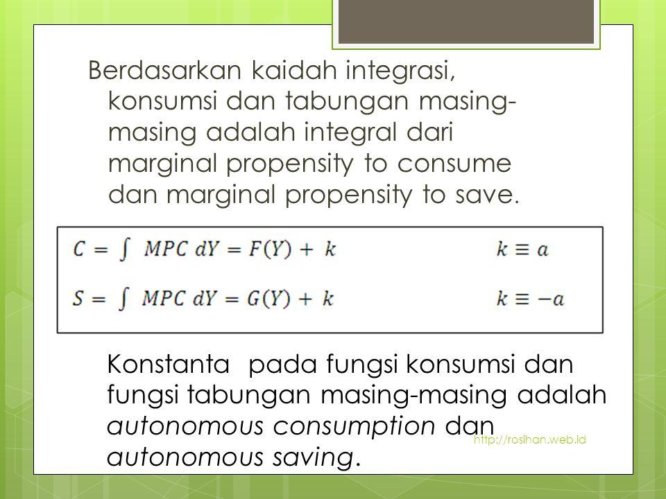 Berdasarkan kaidah integrasi, konsumsi dan tabungan masing-masing adalah integral dari marginal propensity to consume dan marginal propensity to save.