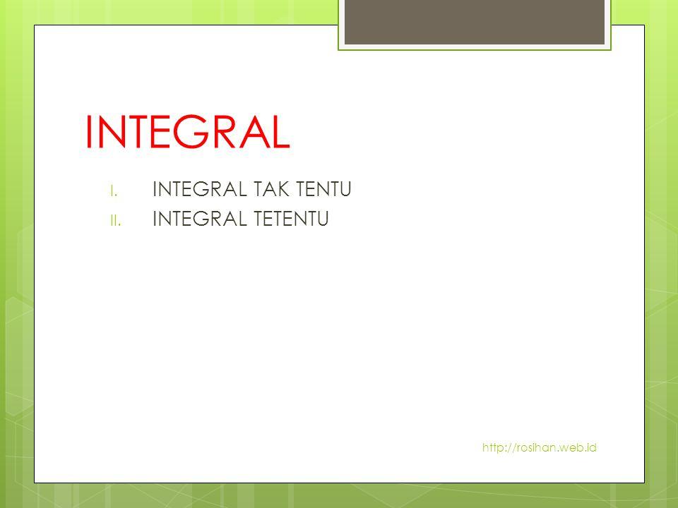 INTEGRAL INTEGRAL TAK TENTU INTEGRAL TETENTU http://rosihan.web.id