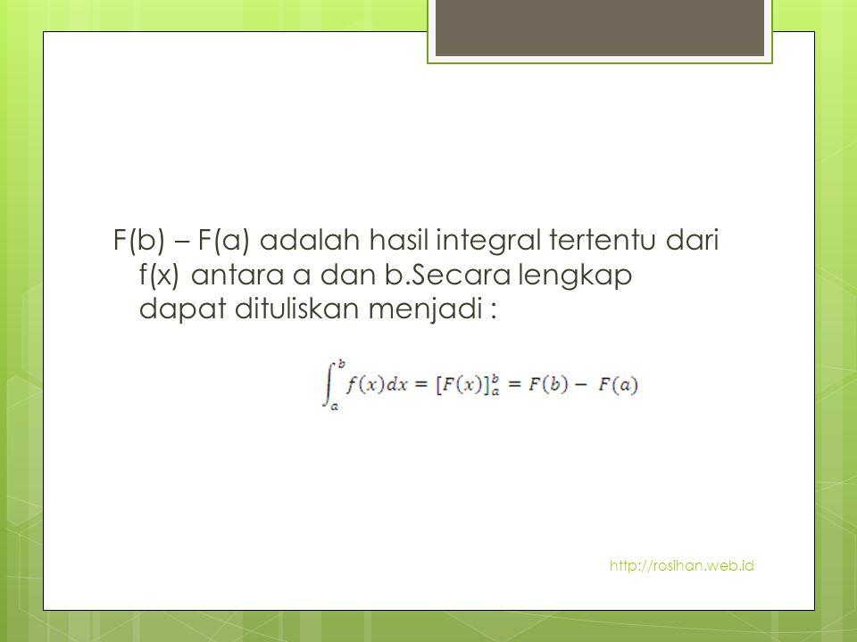 F(b) – F(a) adalah hasil integral tertentu dari f(x) antara a dan b
