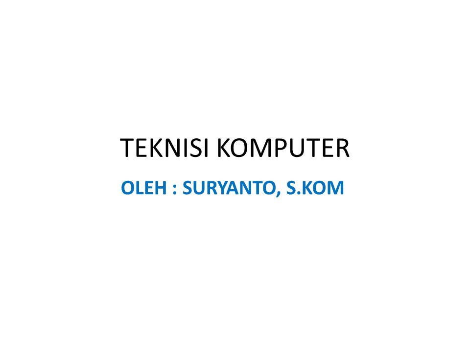 TEKNISI KOMPUTER OLEH : SURYANTO, S.KOM