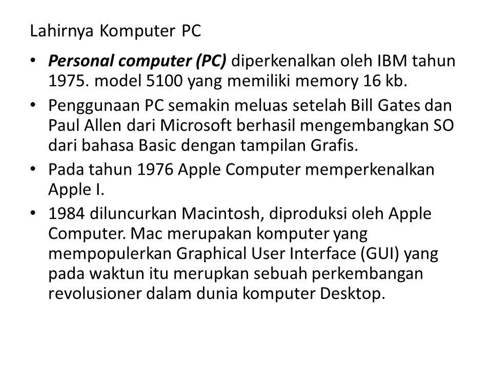 Lahirnya Komputer PC Personal computer (PC) diperkenalkan oleh IBM tahun 1975. model 5100 yang memiliki memory 16 kb.