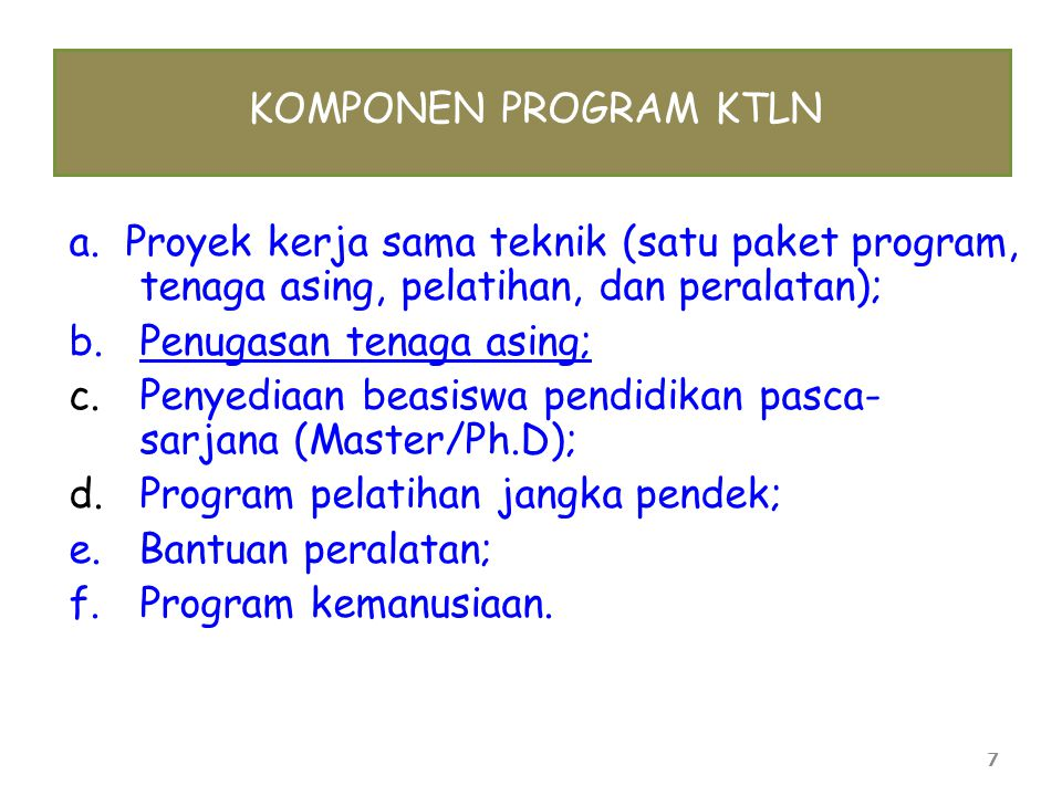 KOMPONEN PROGRAM KTLN a. Proyek kerja sama teknik (satu paket program, tenaga asing, pelatihan, dan peralatan);