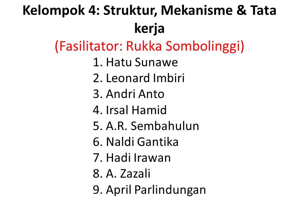 Kelompok 4: Struktur, Mekanisme & Tata kerja (Fasilitator: Rukka Sombolinggi)