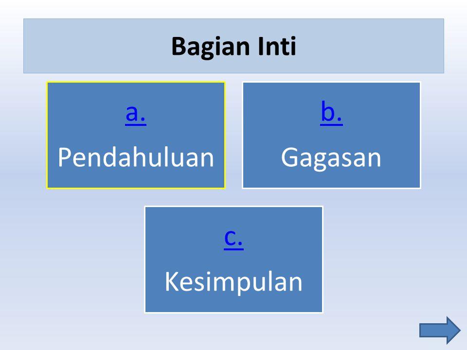 Bagian Inti Pendahuluan a. Gagasan b. Kesimpulan c.