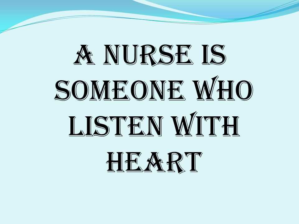A nurse is someone who listen with heart