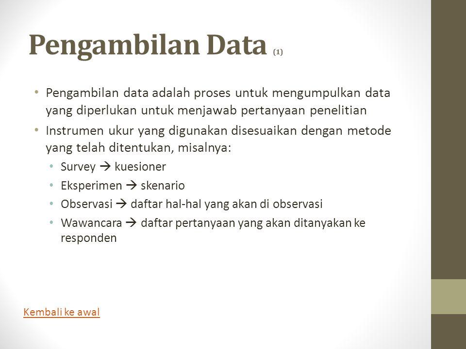 Pengambilan Data (1) Pengambilan data adalah proses untuk mengumpulkan data yang diperlukan untuk menjawab pertanyaan penelitian.