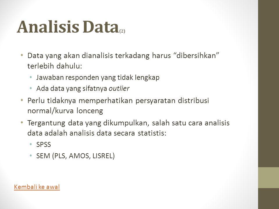 Analisis Data(2) Data yang akan dianalisis terkadang harus dibersihkan terlebih dahulu: Jawaban responden yang tidak lengkap.