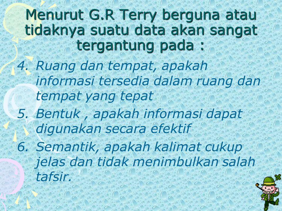 Menurut G.R Terry berguna atau tidaknya suatu data akan sangat tergantung pada :