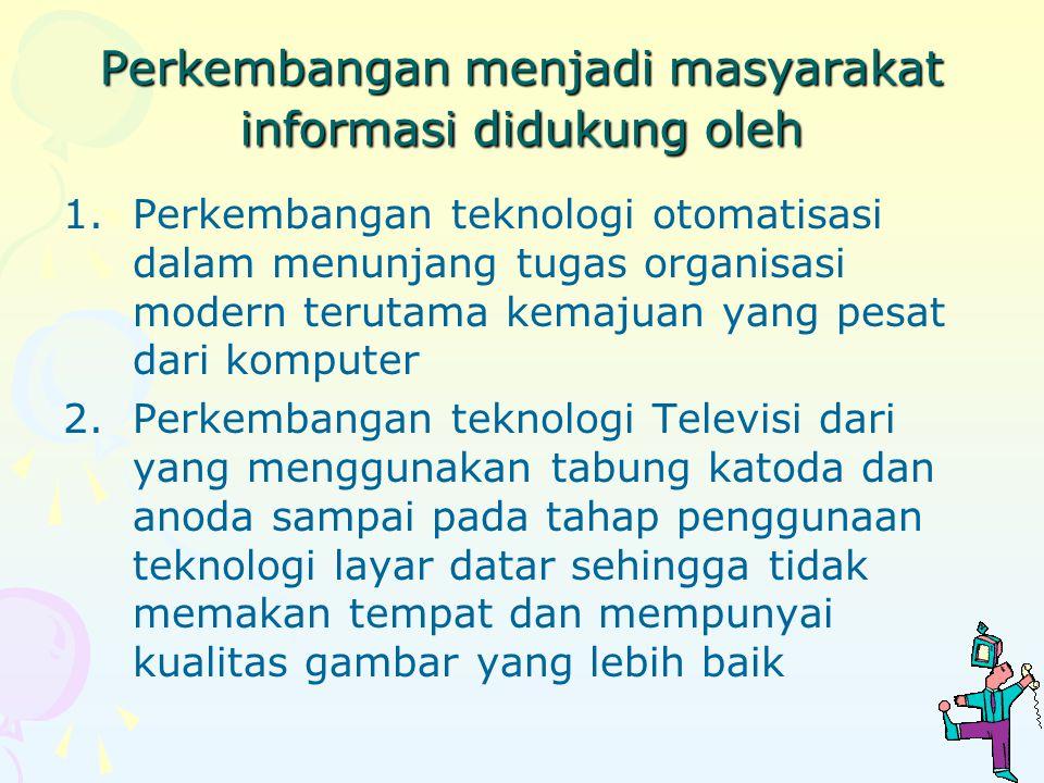 Perkembangan menjadi masyarakat informasi didukung oleh