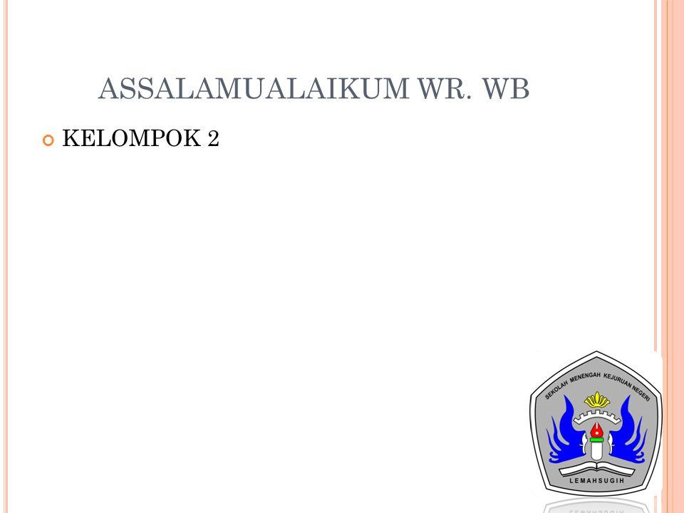ASSALAMUALAIKUM WR. WB KELOMPOK 2