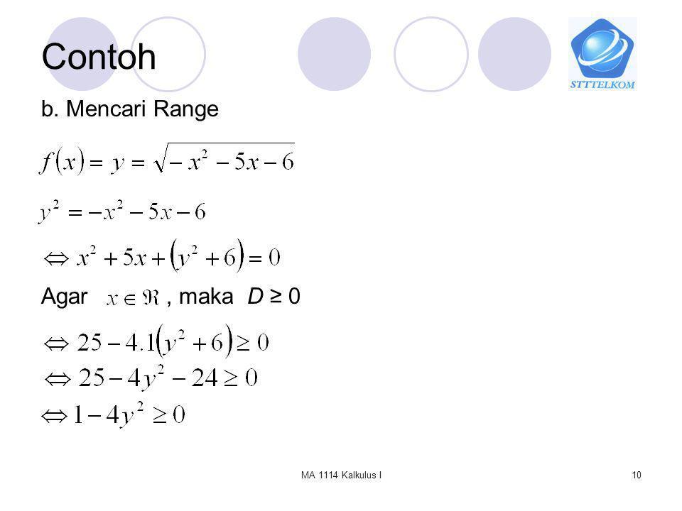 Contoh b. Mencari Range Agar , maka D ≥ 0 MA 1114 Kalkulus I