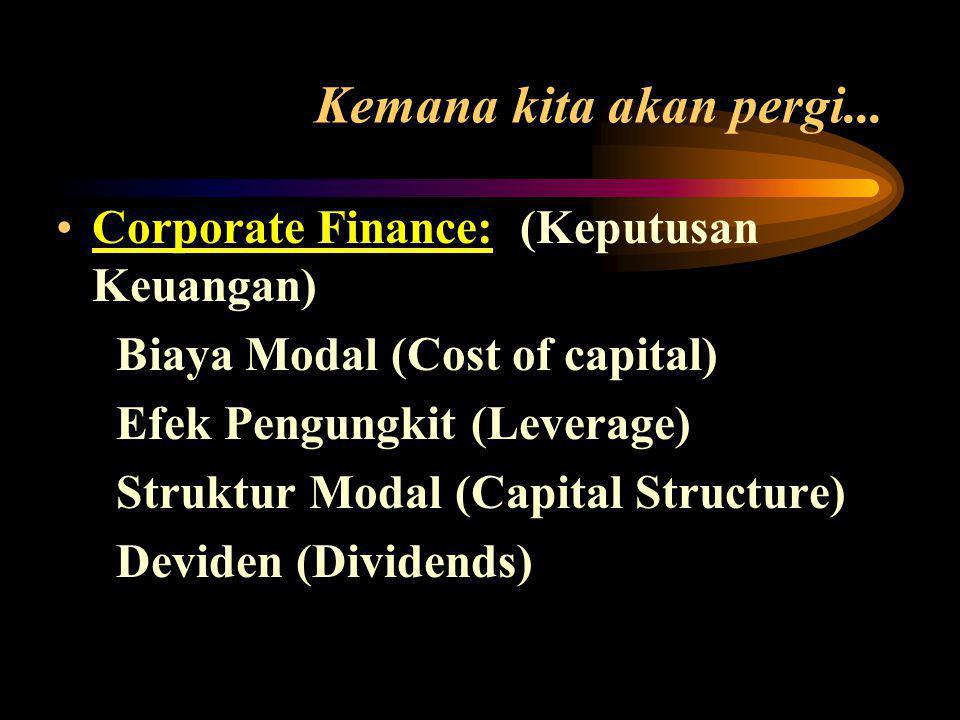 Kemana kita akan pergi... Corporate Finance: (Keputusan Keuangan)