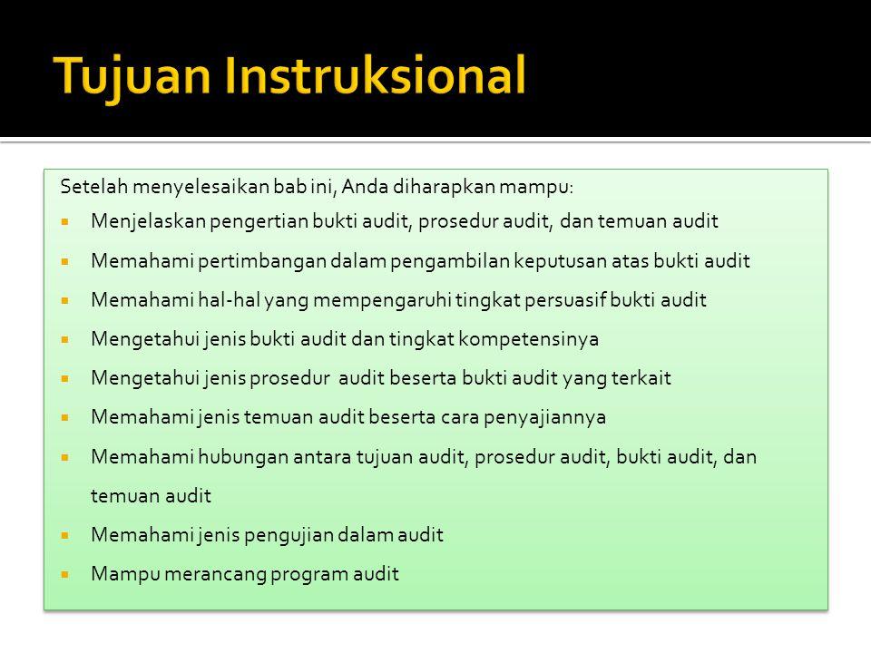 Tujuan Instruksional Setelah menyelesaikan bab ini, Anda diharapkan mampu: Menjelaskan pengertian bukti audit, prosedur audit, dan temuan audit.