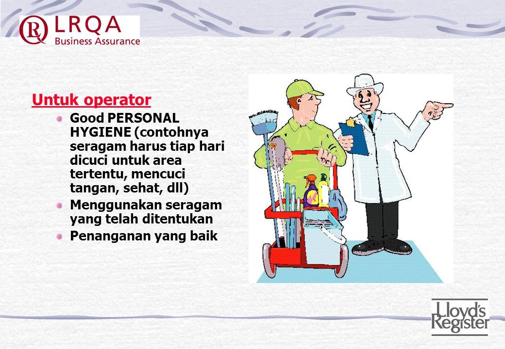 Untuk operator Good PERSONAL HYGIENE (contohnya seragam harus tiap hari dicuci untuk area tertentu, mencuci tangan, sehat, dll)