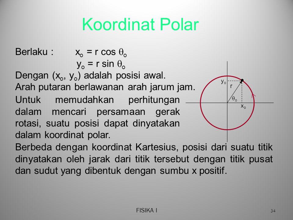 Koordinat Polar Berlaku : xo = r cos o yo = r sin o