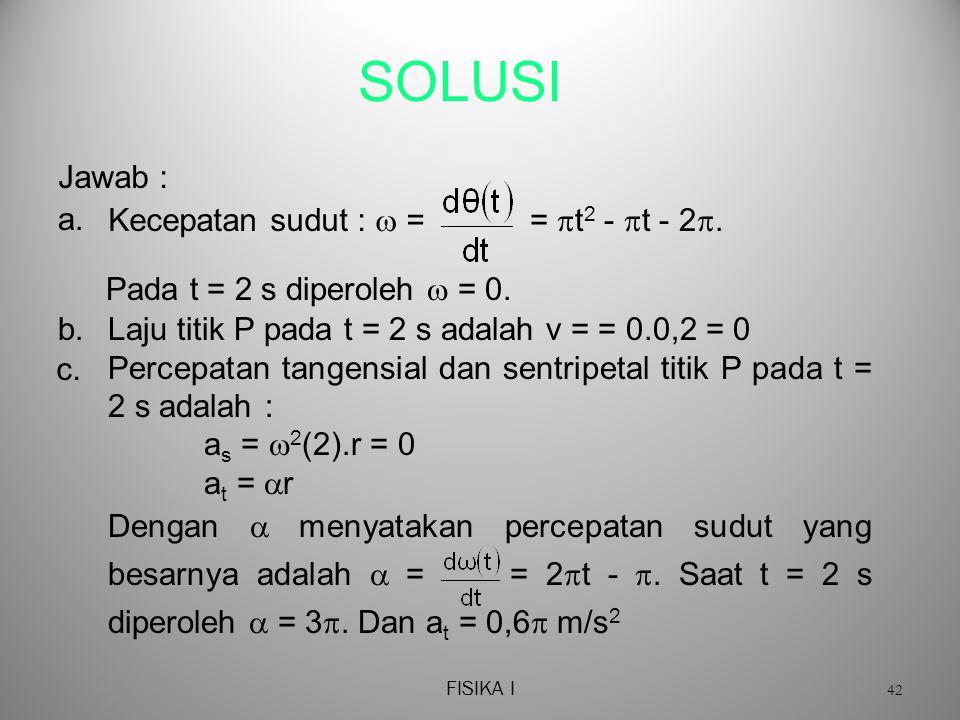 SOLUSI Jawab : a. Kecepatan sudut :  = = t2 - t - 2.