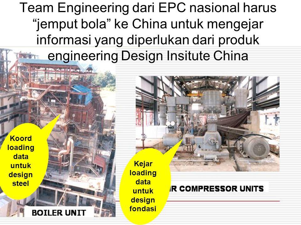 Team Engineering dari EPC nasional harus jemput bola ke China untuk mengejar informasi yang diperlukan dari produk engineering Design Insitute China