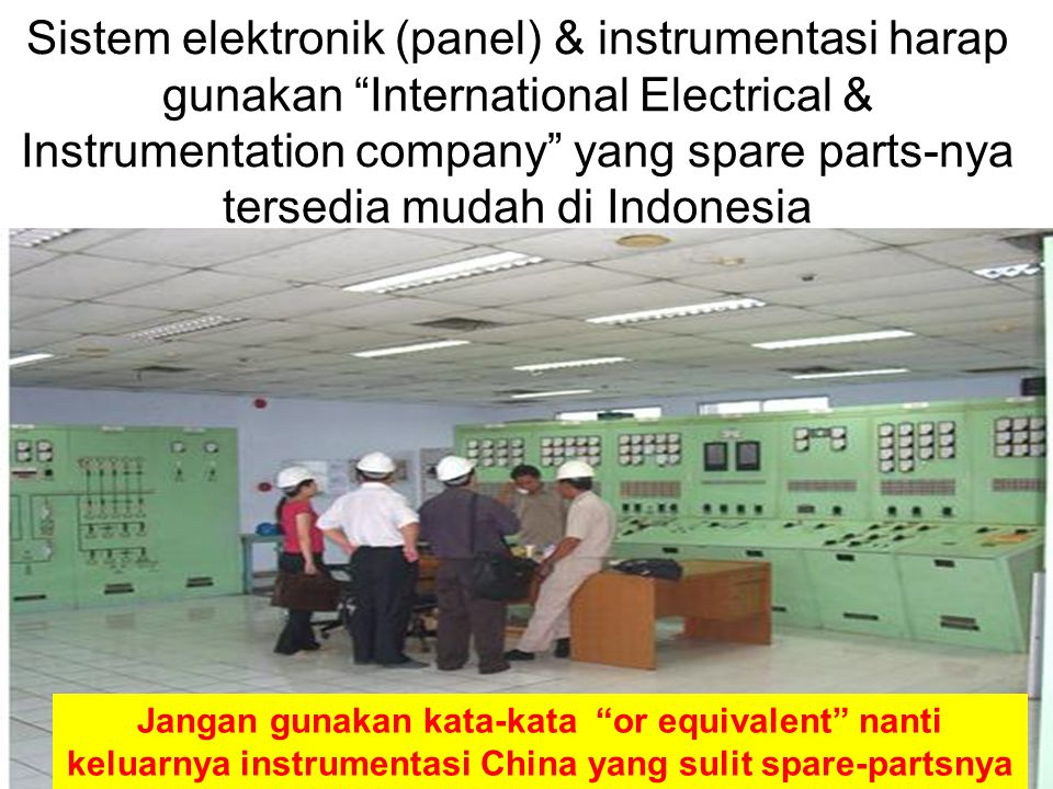 Sistem elektronik (panel) & instrumentasi harap gunakan International Electrical & Instrumentation company yang spare parts-nya tersedia mudah di Indonesia