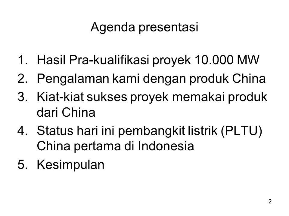 Agenda presentasi Hasil Pra-kualifikasi proyek 10.000 MW. Pengalaman kami dengan produk China. Kiat-kiat sukses proyek memakai produk dari China.