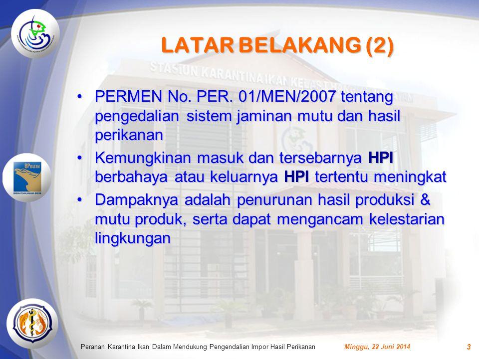 LATAR BELAKANG (2) PERMEN No. PER. 01/MEN/2007 tentang pengedalian sistem jaminan mutu dan hasil perikanan.