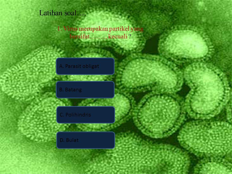 1. Virus merupakan partikel yang bersifat…….., kecuali