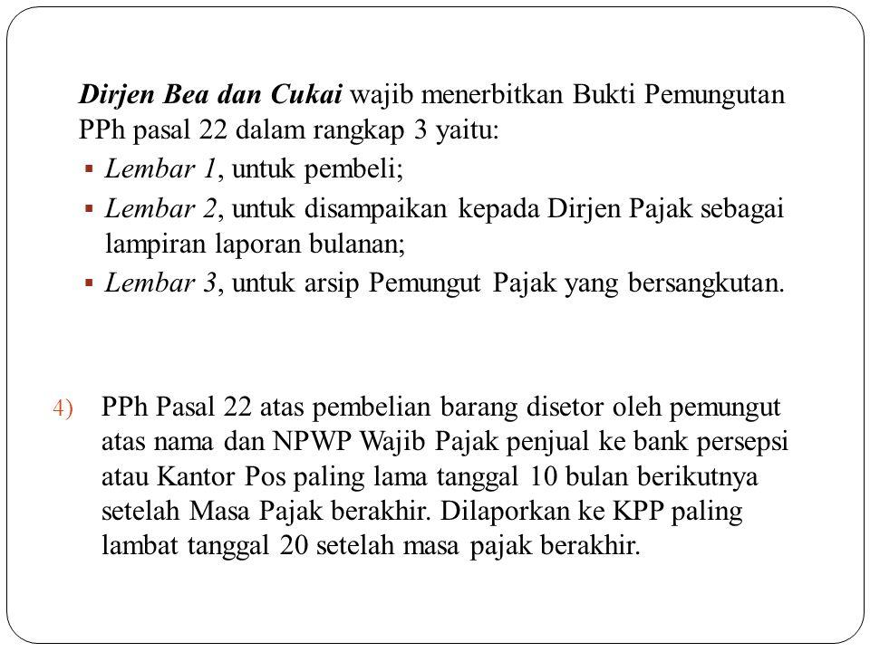 Dirjen Bea dan Cukai wajib menerbitkan Bukti Pemungutan PPh pasal 22 dalam rangkap 3 yaitu:
