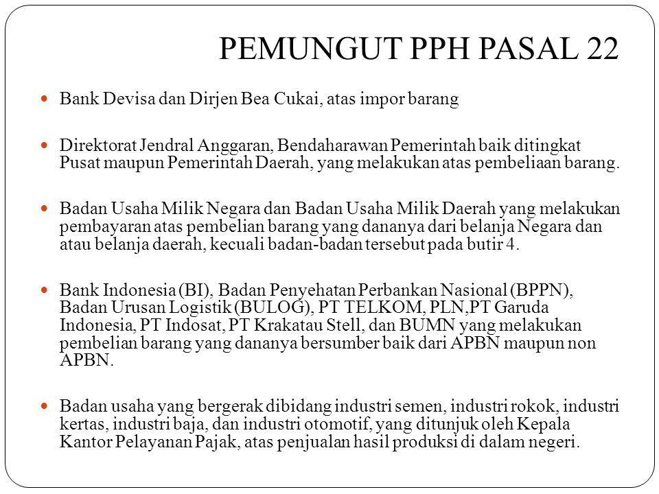PEMUNGUT PPH PASAL 22 Bank Devisa dan Dirjen Bea Cukai, atas impor barang.