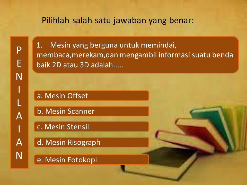 Pilihlah salah satu jawaban yang benar: