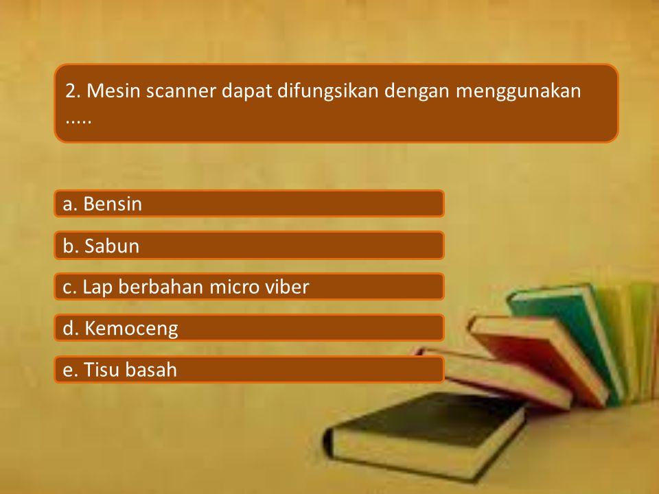 2. Mesin scanner dapat difungsikan dengan menggunakan .....