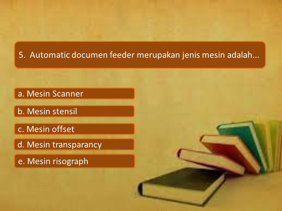 5. Automatic documen feeder merupakan jenis mesin adalah...