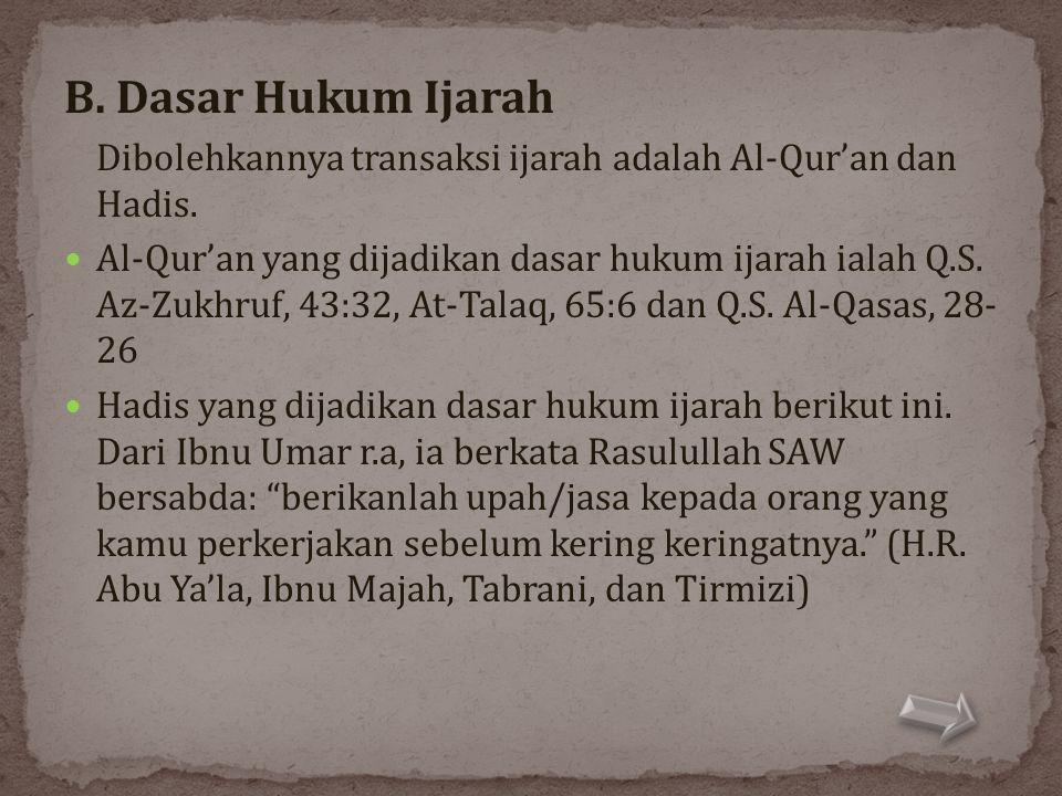 B. Dasar Hukum Ijarah Dibolehkannya transaksi ijarah adalah Al-Qur'an dan Hadis.