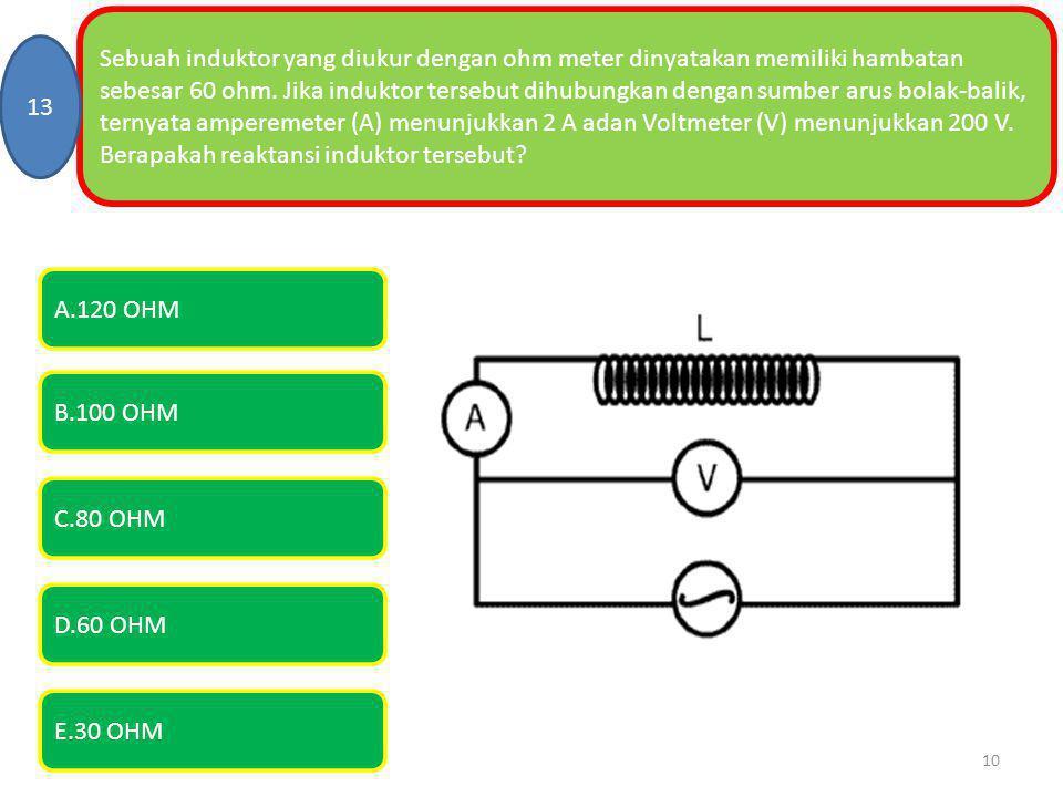 Sebuah induktor yang diukur dengan ohm meter dinyatakan memiliki hambatan sebesar 60 ohm. Jika induktor tersebut dihubungkan dengan sumber arus bolak-balik, ternyata amperemeter (A) menunjukkan 2 A adan Voltmeter (V) menunjukkan 200 V. Berapakah reaktansi induktor tersebut