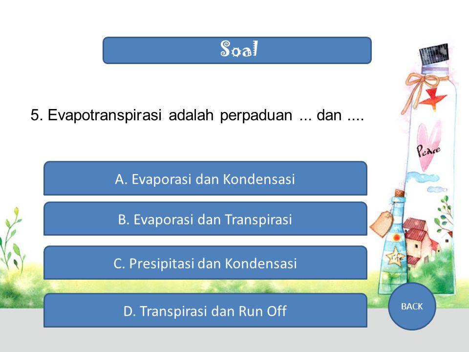 Soal 5. Evapotranspirasi adalah perpaduan ... dan ....