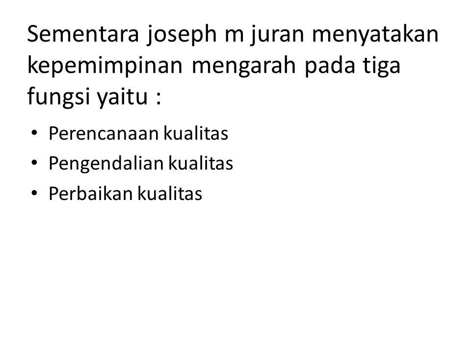 Sementara joseph m juran menyatakan kepemimpinan mengarah pada tiga fungsi yaitu :
