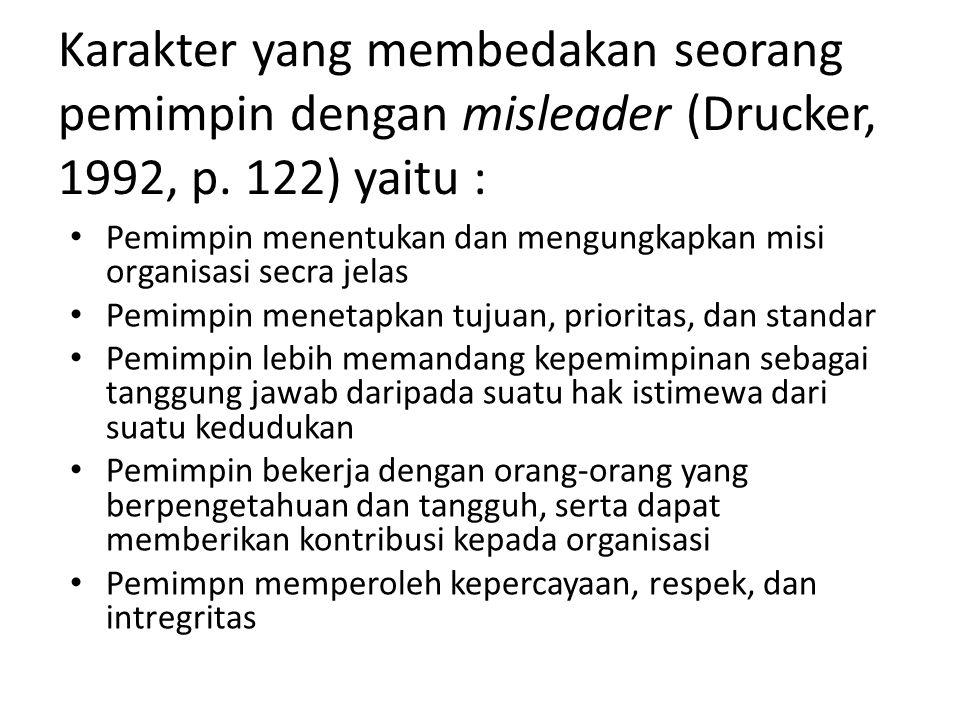 Karakter yang membedakan seorang pemimpin dengan misleader (Drucker, 1992, p. 122) yaitu :