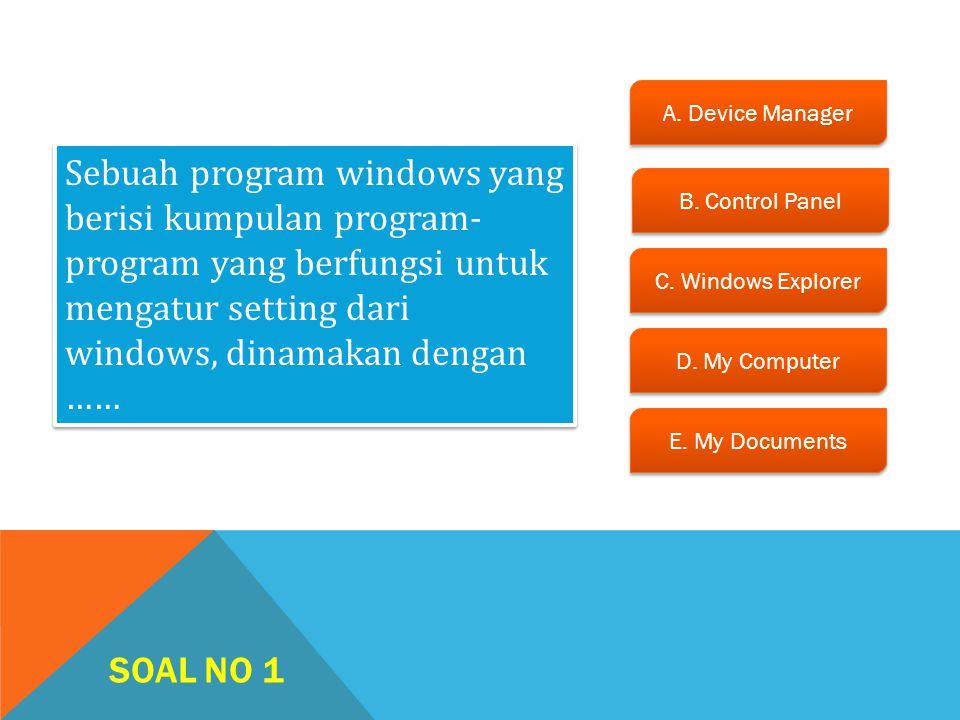 A. Device Manager Sebuah program windows yang berisi kumpulan program-program yang berfungsi untuk mengatur setting dari windows, dinamakan dengan ……