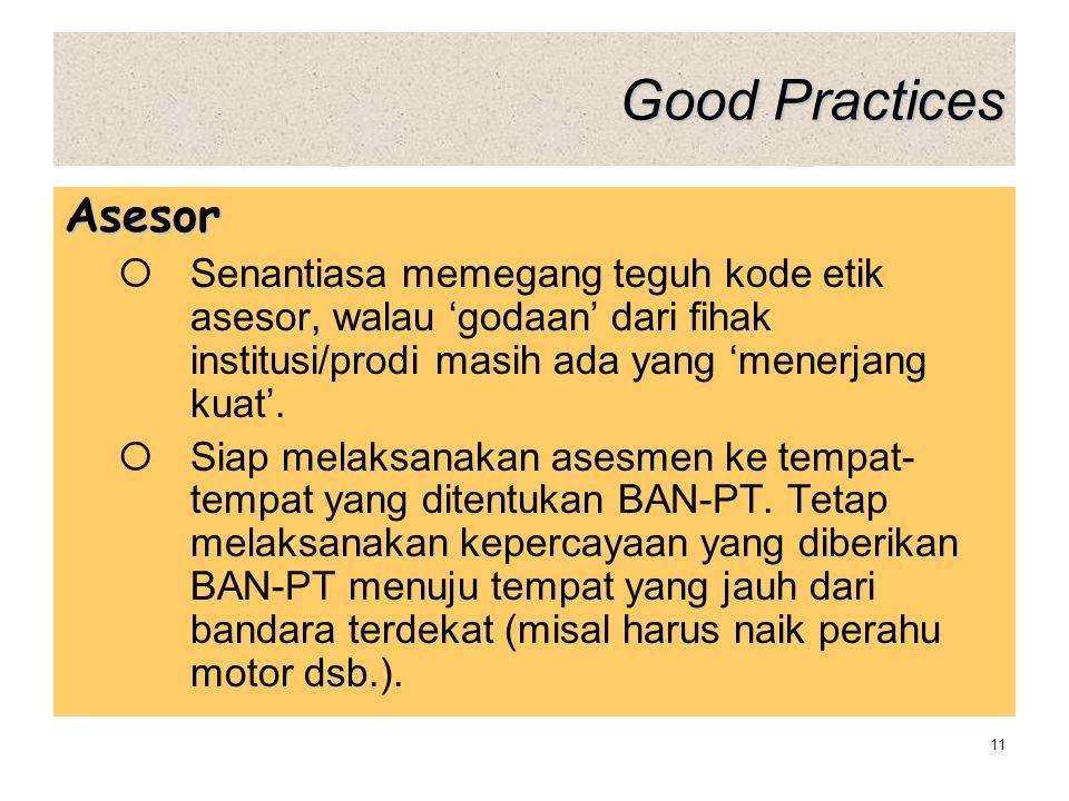 Good Practices Asesor. Senantiasa memegang teguh kode etik asesor, walau 'godaan' dari fihak institusi/prodi masih ada yang 'menerjang kuat'.
