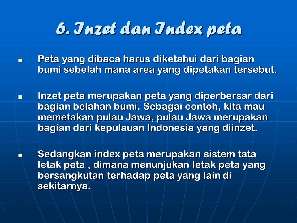 6. Inzet dan Index peta Peta yang dibaca harus diketahui dari bagian bumi sebelah mana area yang dipetakan tersebut.