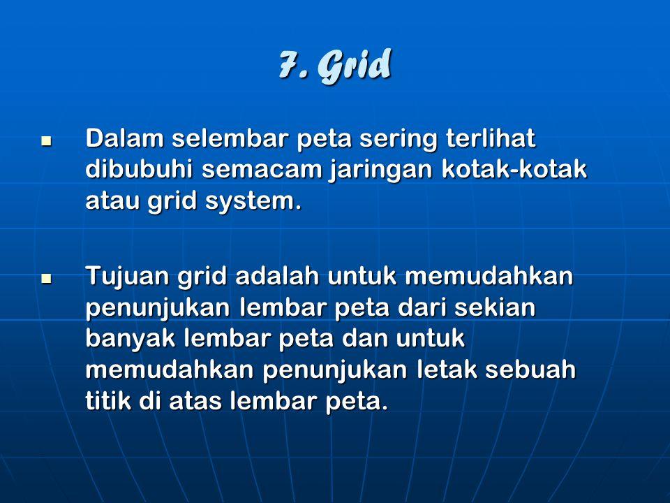 7. Grid Dalam selembar peta sering terlihat dibubuhi semacam jaringan kotak-kotak atau grid system.