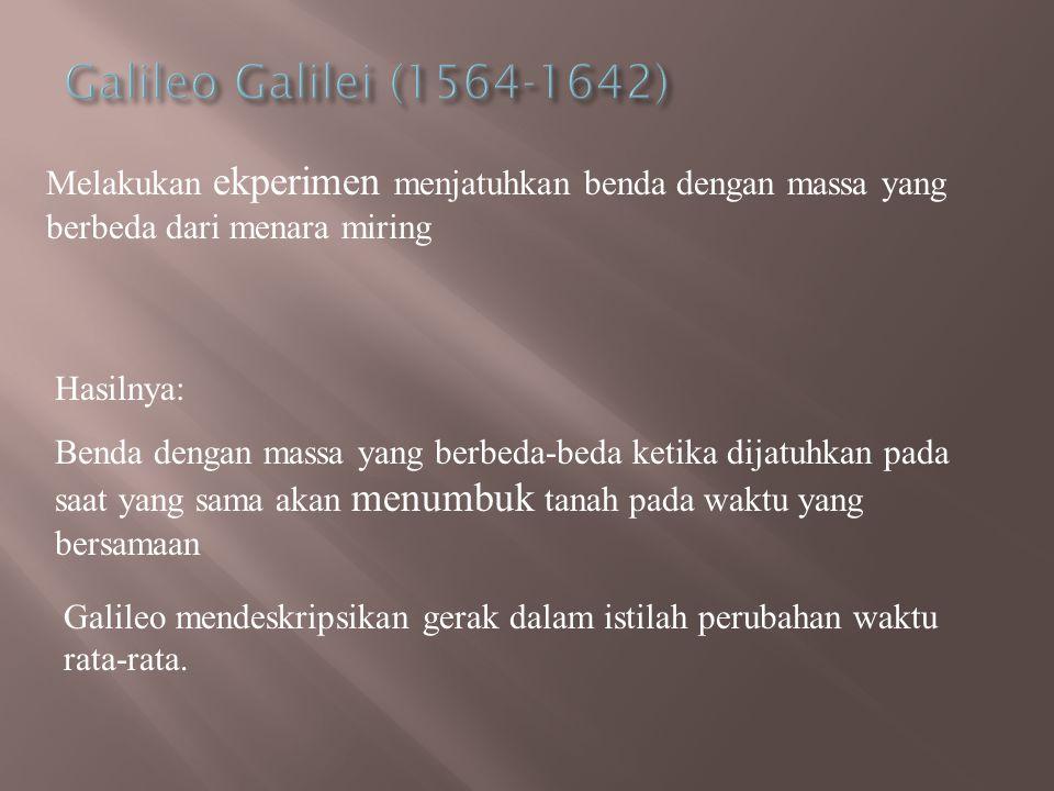 Galileo Galilei (1564-1642) Melakukan ekperimen menjatuhkan benda dengan massa yang berbeda dari menara miring.