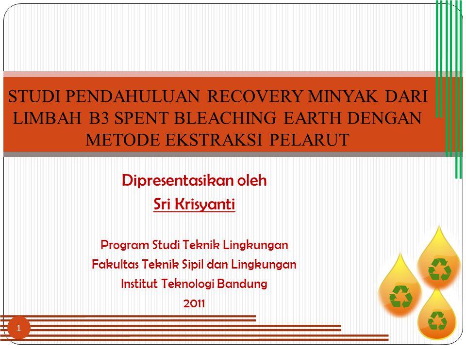 STUDI PENDAHULUAN RECOVERY MINYAK DARI LIMBAH B3 SPENT BLEACHING EARTH DENGAN METODE EKSTRAKSI PELARUT