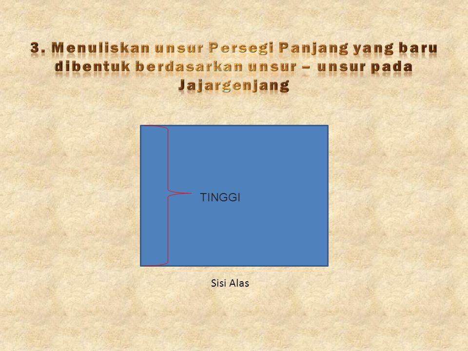 3. Menuliskan unsur Persegi Panjang yang baru dibentuk berdasarkan unsur – unsur pada Jajargenjang