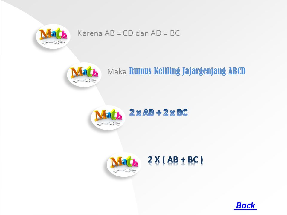 2 x AB + 2 x BC 2 x ( AB + BC ) Back Karena AB = CD dan AD = BC