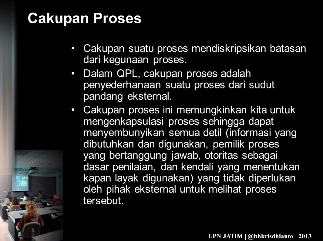 Cakupan Proses Cakupan suatu proses mendiskripsikan batasan dari kegunaan proses.