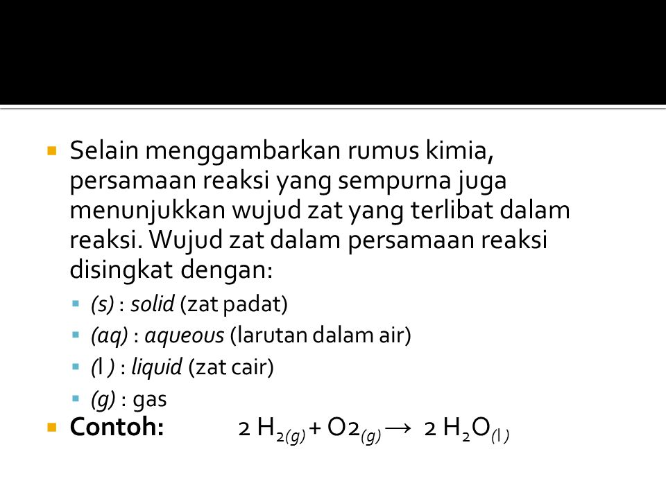 Contoh: 2 H2(g) + O2(g) → 2 H2O(l )