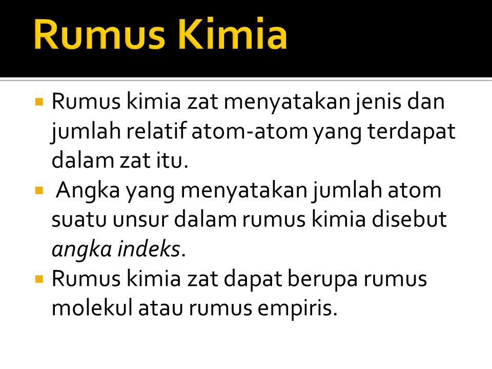 Rumus Kimia Rumus kimia zat menyatakan jenis dan jumlah relatif atom-atom yang terdapat dalam zat itu.