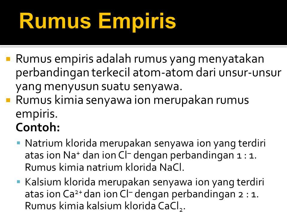 Rumus Empiris Rumus empiris adalah rumus yang menyatakan perbandingan terkecil atom-atom dari unsur-unsur yang menyusun suatu senyawa.