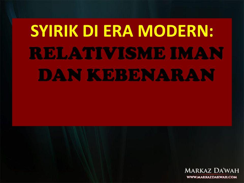 SYIRIK DI ERA MODERN: RELATIVISME IMAN DAN KEBENARAN