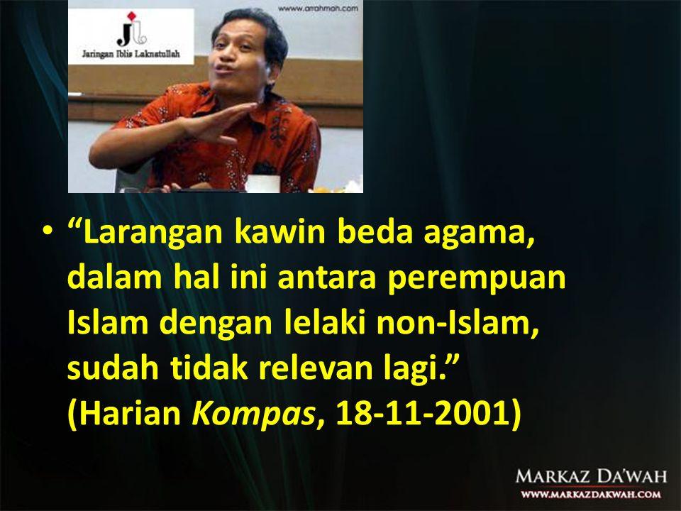 Larangan kawin beda agama, dalam hal ini antara perempuan Islam dengan lelaki non-Islam, sudah tidak relevan lagi. (Harian Kompas, 18-11-2001)